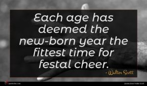 Walter Scott quote : Each age has deemed ...
