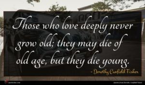 Dorothy Canfield Fisher quote : Those who love deeply ...