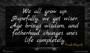 Frank Abagnale quote : We all grow up ...