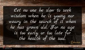 Epicurus quote : Let no one be ...