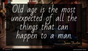 James Thurber quote : Old age is the ...