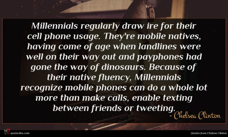 Millennials regularly draw ire for their cell phone usage. They're mobile natives, having come of age when landlines were well on their way out and payphones had gone the way of dinosaurs. Because of their native fluency, Millennials recognize mobile phones can do a whole lot more than make calls, enable texting between friends or tweeting.