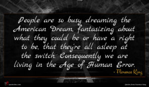 Florence King quote : People are so busy ...