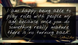Lindsay Lohan quote : I am happy being ...