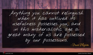 Peace Pilgrim quote : Anything you cannot relinquish ...