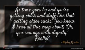Mickey Rourke quote : As time goes by ...