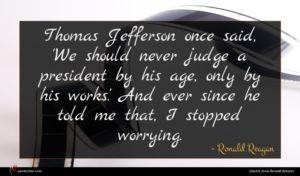 Ronald Reagan quote : Thomas Jefferson once said ...
