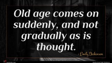 Photo of Emily Dickinson quote : Old age comes on …