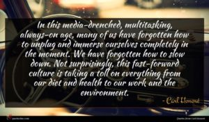 Carl Honoré quote : In this media-drenched multitasking ...