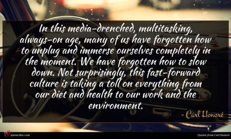 Photo of Carl Honoré quote : In this media-drenched multitasking …