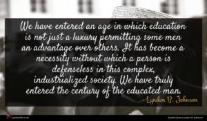 Lyndon B. Johnson quote : We have entered an ...