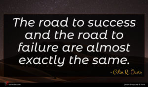 Colin R. Davis quote : The road to success ...