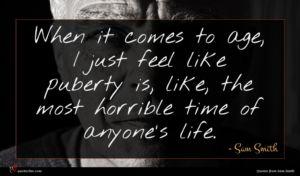 Sam Smith quote : When it comes to ...
