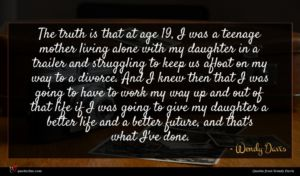 Wendy Davis quote : The truth is that ...