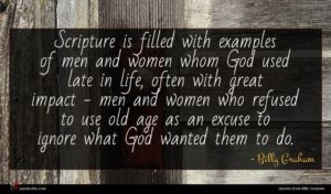 Billy Graham quote : Scripture is filled with ...