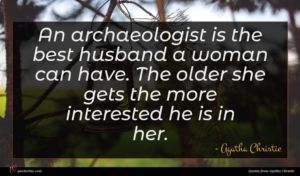 Agatha Christie quote : An archaeologist is the ...