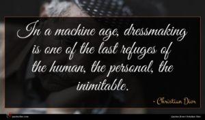 Christian Dior quote : In a machine age ...