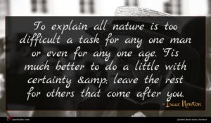 Isaac Newton quote : To explain all nature ...