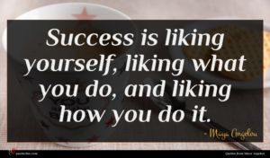 Maya Angelou quote : Success is liking yourself ...
