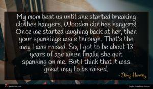 Doug Harvey quote : My mom beat us ...