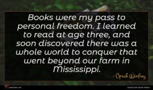 Oprah Winfrey quote : Books were my pass ...