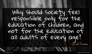 Erich Fromm quote : Why should society feel ...