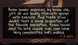 A. N. Wilson quote : Brain power improves by ...