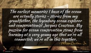 Philippe Cousteau, Jr. quote : The earliest memories I ...