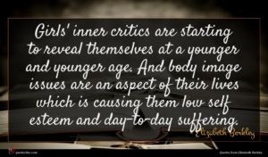 Elizabeth Berkley quote : Girls' inner critics are ...