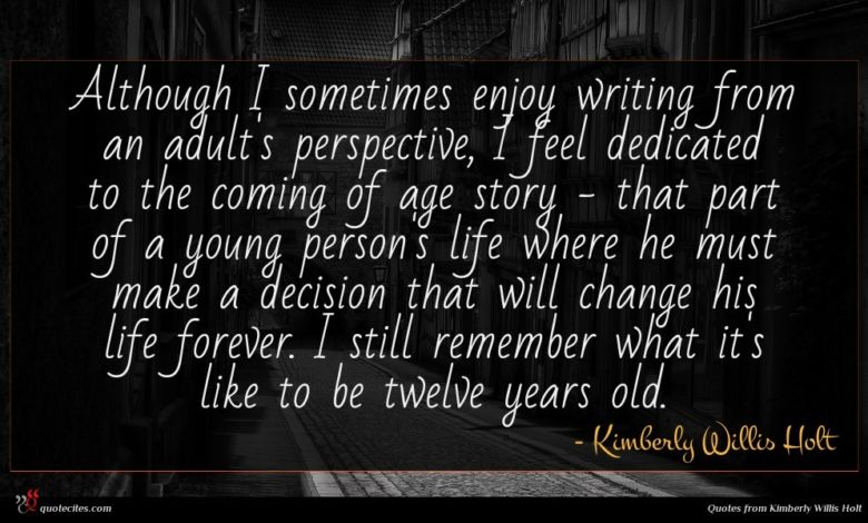 Although I sometimes enjoy writing from an adult's perspective, I feel dedicated to the coming of age story - that part of a young person's life where he must make a decision that will change his life forever. I still remember what it's like to be twelve years old.