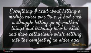 David Bowie quote : Everything I read about ...
