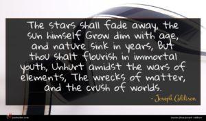 Joseph Addison quote : The stars shall fade ...