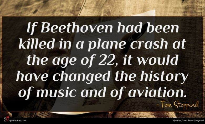 Photo of Tom Stoppard quote : If Beethoven had been …