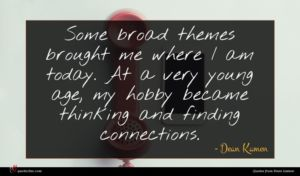Dean Kamen quote : Some broad themes brought ...