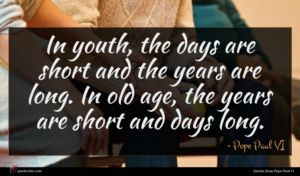 Pope Paul VI quote : In youth the days ...