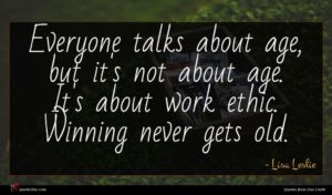 Lisa Leslie quote : Everyone talks about age ...