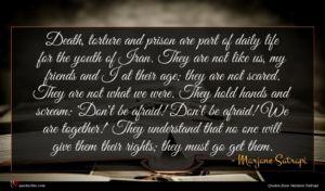Marjane Satrapi quote : Death torture and prison ...