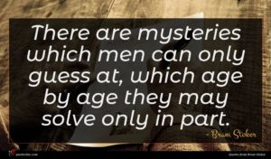 Bram Stoker quote : There are mysteries which ...