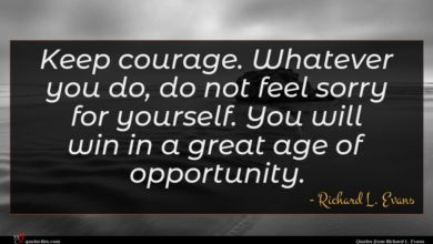 Photo of Richard L. Evans quote : Keep courage Whatever you …