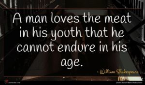 William Shakespeare quote : A man loves the ...