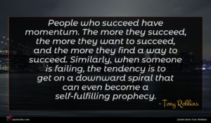Tony Robbins quote : People who succeed have ...