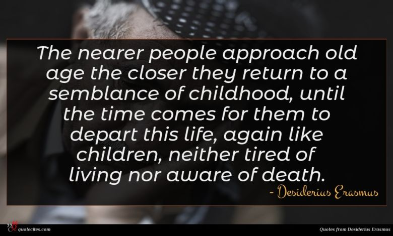 Photo of Desiderius Erasmus quote : The nearer people approach …