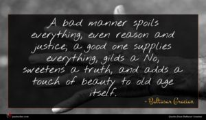 Baltasar Gracian quote : A bad manner spoils ...