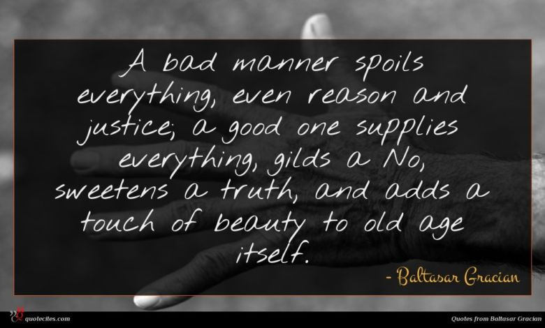 Photo of Baltasar Gracian quote : A bad manner spoils …