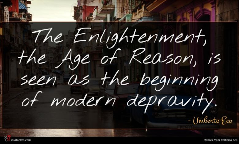 The Enlightenment, the Age of Reason, is seen as the beginning of modern depravity.