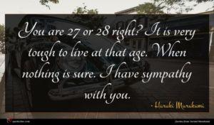 Haruki Murakami quote : You are or right ...