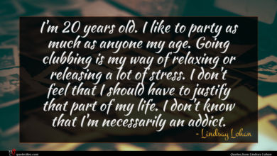 Photo of Lindsay Lohan quote : I'm years old I …