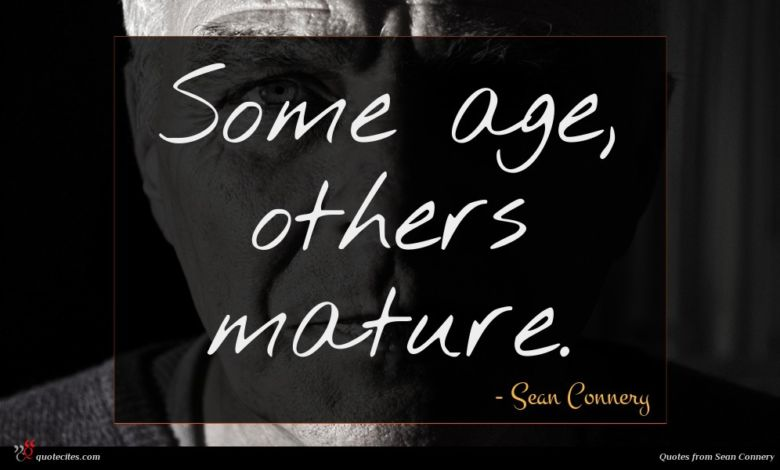 Some age, others mature.