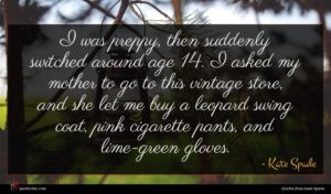 Kate Spade quote : I was preppy then ...