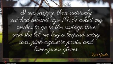 Photo of Kate Spade quote : I was preppy then …